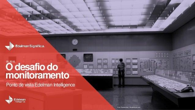 O desafio do monitoramento 05.2016 Ponto de vista Edelman Intelligence Foto: Radiokafka / Shutterstock.com