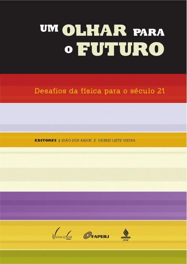 um olhar para o futuro Desafios da física para o século 21 EditorEs | João dos AnJos e Cássio Leite VieirA