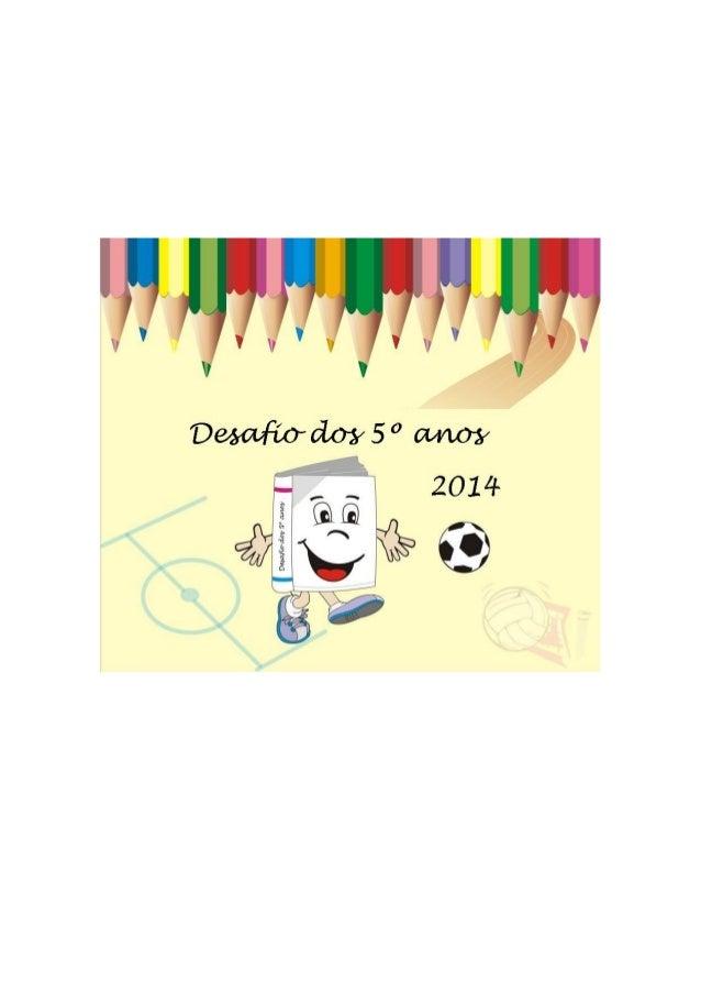 Dia 08 de Outubro (Quarta-Feira)  Desafio dos 5ºs Anos – Futsal  Todos jogarão contra todos  HORA  MODALIDADE  NAIPE  EQUI...