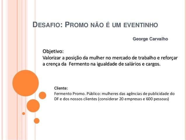 DESAFIO: PROMO NÃO É UM EVENTINHO                                                George Carvalho  Objetivo:  Valorizar a p...