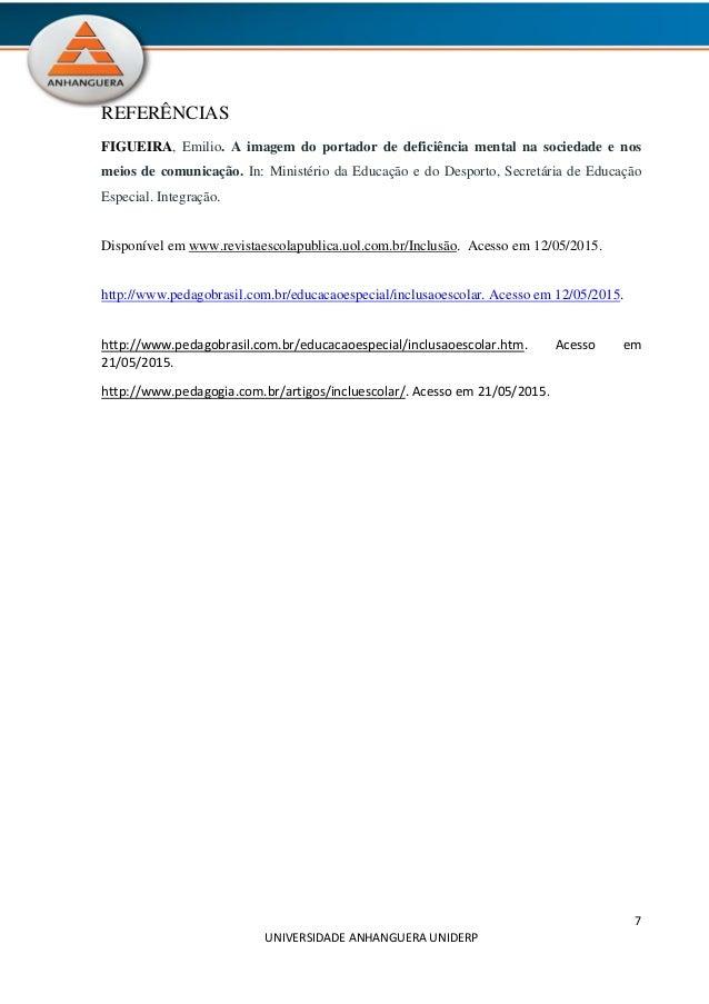 7 UNIVERSIDADE ANHANGUERA UNIDERP REFERÊNCIAS FIGUEIRA, Emilio. A imagem do portador de deficiência mental na sociedade e ...
