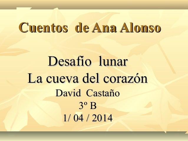 Cuentos de Ana AlonsoCuentos de Ana Alonso Desafío lunarDesafío lunar La cueva del corazónLa cueva del corazón David Casta...