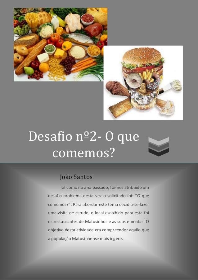 Desafio nº2- O que   comemos?         João Santos         Tal como no ano passado, foi-nos atribuído um   desafio-problema...