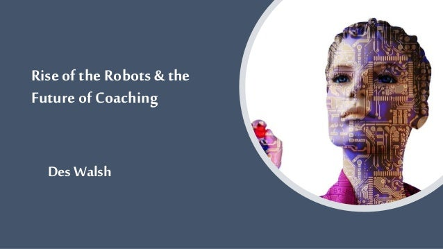 Rise ofthe Robots & the Future of Coaching Des Walsh