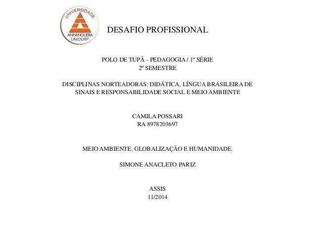 DESAFIO PROFISSIONAL  POLO DE TUPÃ - PEDAGOGIA / 1ª SÉRIE  2º SEMESTRE  DISCIPLINAS NORTEADORAS: DIDÁTICA, LÍNGUA BRASILEI...