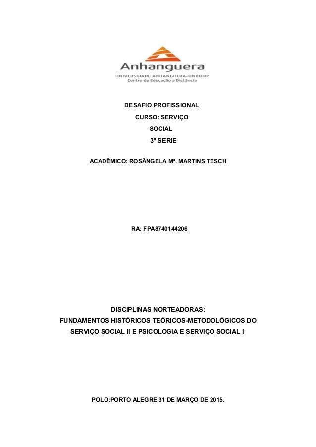 DESAFIO PROFISSIONAL CURSO: SERVIÇO SOCIAL 3ª SERIE ACADÊMICO: ROSÂNGELA Mª. MARTINS TESCH RA: FPA8740144206 DISCIPLINAS N...