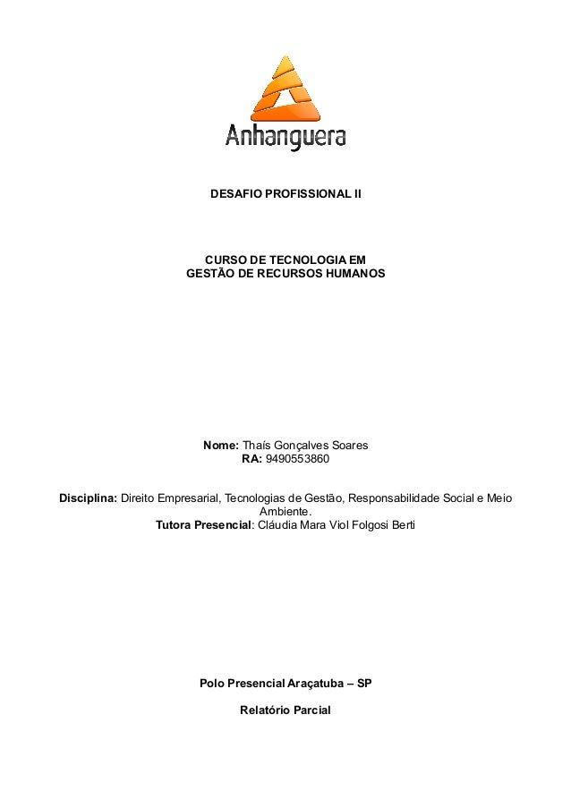 DESAFIO PROFISSIONAL II CURSO DE TECNOLOGIA EM GESTÃO DE RECURSOS HUMANOS Nome: Thaís Gonçalves Soares RA: 9490553860 Disc...