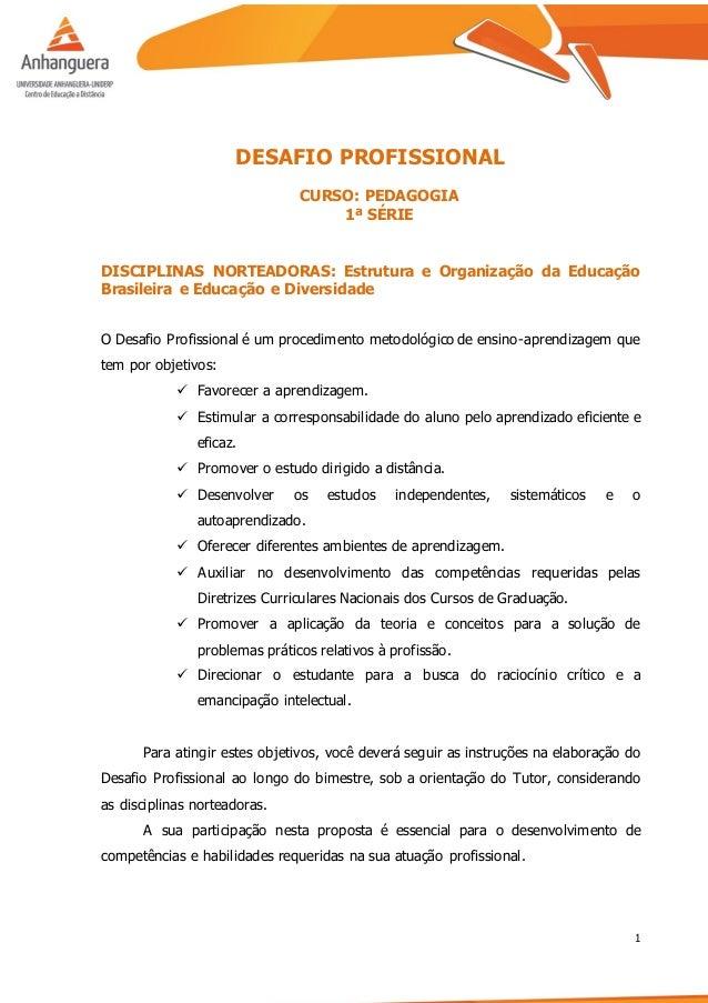 1 DESAFIO PROFISSIONAL CURSO: PEDAGOGIA 1ª SÉRIE DISCIPLINAS NORTEADORAS: Estrutura e Organização da Educação Brasileira e...