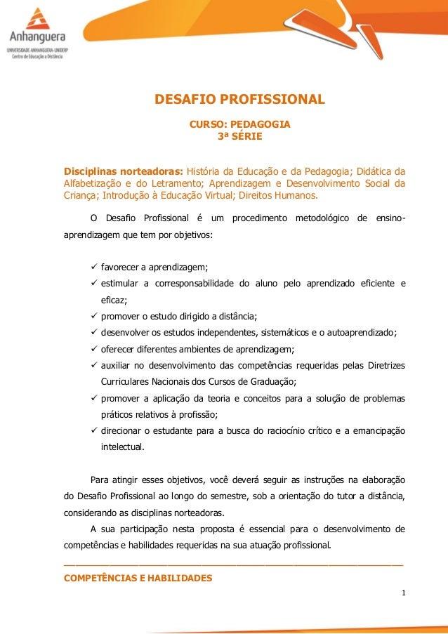1 DESAFIO PROFISSIONAL CURSO: PEDAGOGIA 3ª SÉRIE Disciplinas norteadoras: História da Educação e da Pedagogia; Didática da...