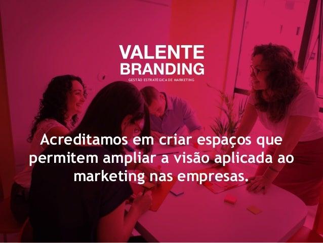 GESTÃO ESTRATÉGICA DE MARKETING Acreditamos em criar espaços que permitem ampliar a visão aplicada ao marketing nas empres...