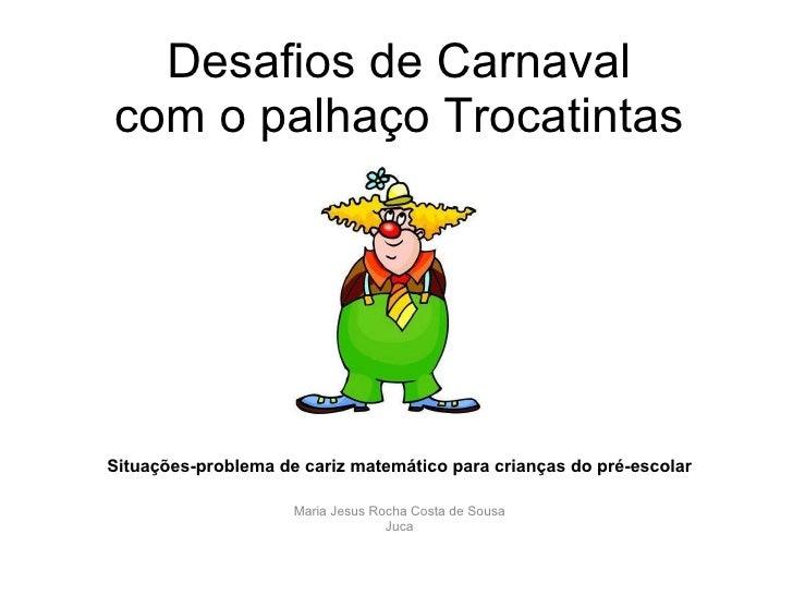 Desafios de Carnaval com o palhaço Trocatintas Situações-problema de cariz matemático para crianças do pré-escolar Maria J...