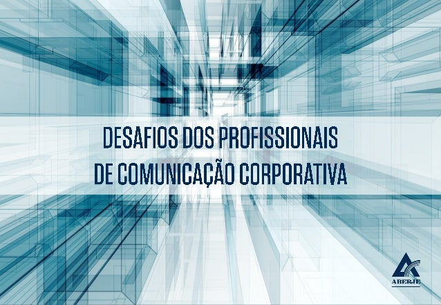 Desafios dos profissionais de comunicação corporativa - ABERJE 2016