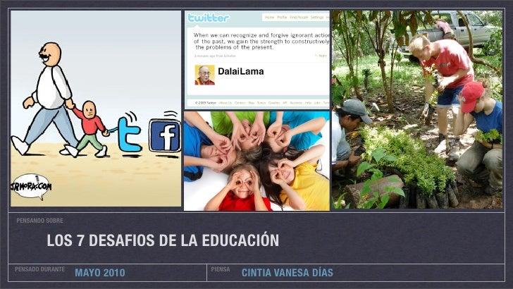 PENSANDO SOBRE            LOS 7 DESAFIOS DE LA EDUCACIÓN PENSADO DURANTE               PIENSA                   MAYO 2010 ...
