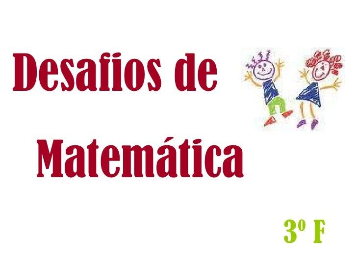 Desafios de   Matemática 3º F