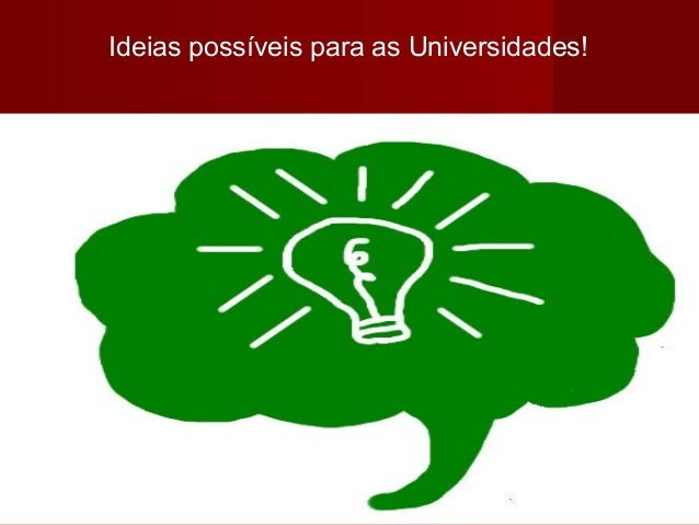 Ideias possíveis para as Universidades!