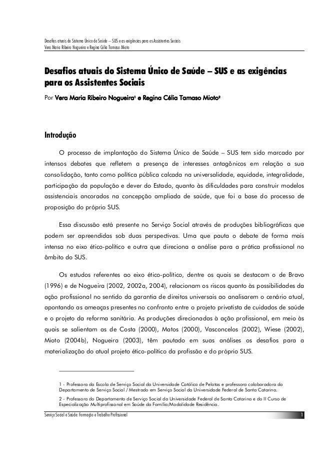Desafios atuais do Sistema Único de Saúde – SUS e as exigências para os Assistentes Sociais Vera Maria Ribeiro Nogueira e ...