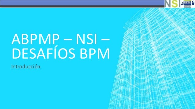 ABPMP – NSI – DESAFÍOS BPM Introducción