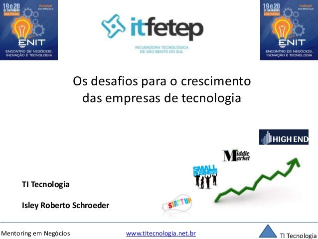 Os desafios para o crescimento  das empresas de tecnologia  TI Tecnologia  Isley Roberto Schroeder  Mentoring em Negócios ...