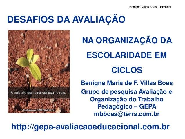 Benigna Villas Boas – FE/UnBDESAFIOS DA AVALIAÇÃO                 NA ORGANIZAÇÃO DA                  ESCOLARIDADE EM      ...