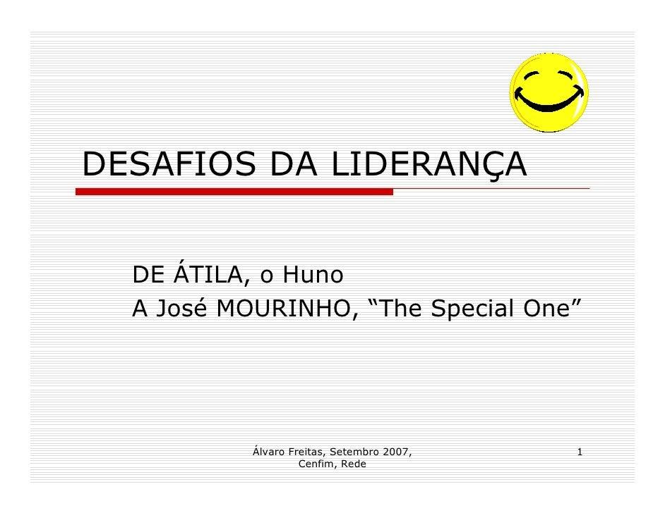 """DESAFIOS DA LIDERANÇA  DE ÁTILA, o Huno  A José MOURINHO, """"The Special One""""           Álvaro Freitas, Setembro 2007,   1  ..."""