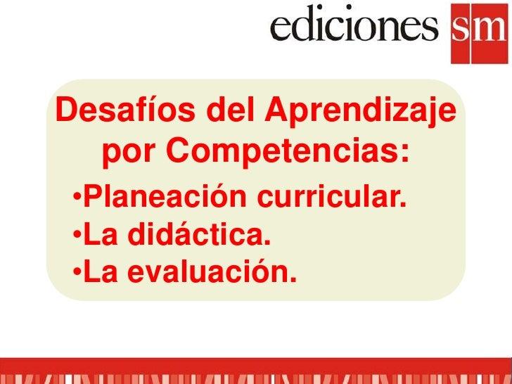 Desafíos del Aprendizaje por Competencias:<br /><ul><li>Planeación curricular.