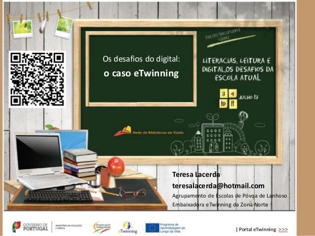 | Portal eTwinning >>> Teresa Lacerda teresalacerda@hotmail.com Agrupamento de Escolas de Póvoa de Lanhoso Embaixadora eTw...