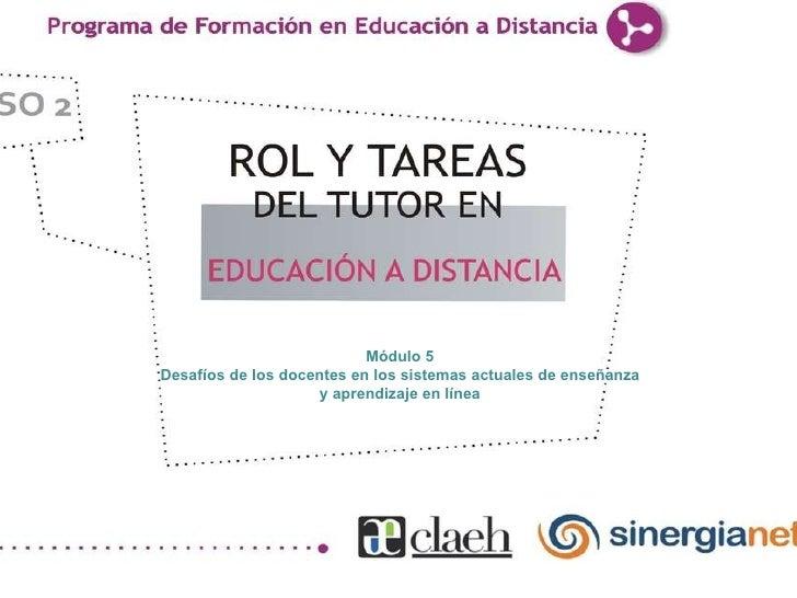 Módulo 5 Desafíos de los docentes en los sistemas actuales de enseñanza y aprendizaje en línea