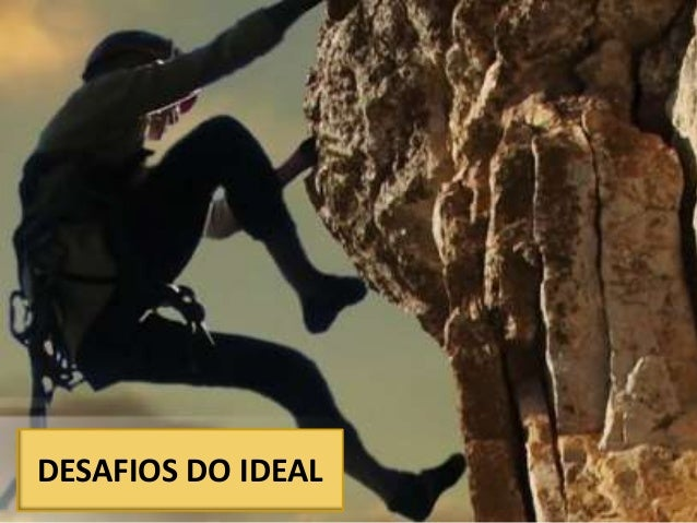 DESAFIOS DO IDEAL
