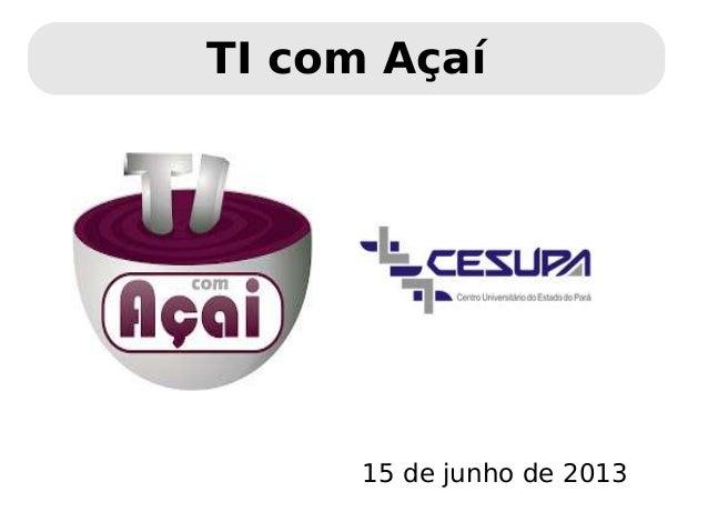 TI com Açaí 15 de junho de 2013