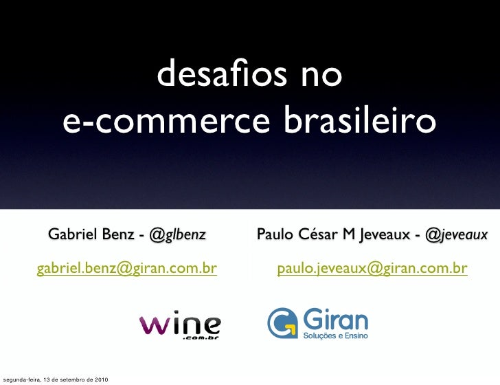 desafios no                     e-commerce brasileiro                 Gabriel Benz - @glbenz   Paulo César M Jeveaux - @jev...