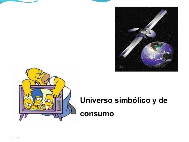 04/10/11 Universo simbólico y de consumo
