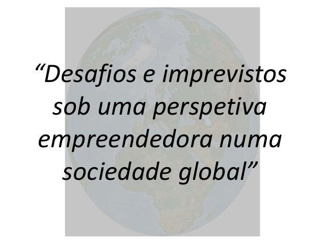 """""""Desafios e imprevistos sob uma perspetiva empreendedora numa sociedade global"""""""