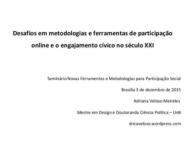 Desafios em metodologias e ferramentas de participação online e o engajamento cívico no século XXI Seminário Novas Ferrame...