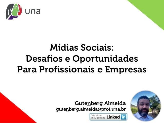 Mídias Sociais: Desafios e Oportunidades Para Profissionais e Empresas Gutenberg Almeida gutenberg.almeida@prof.una.br