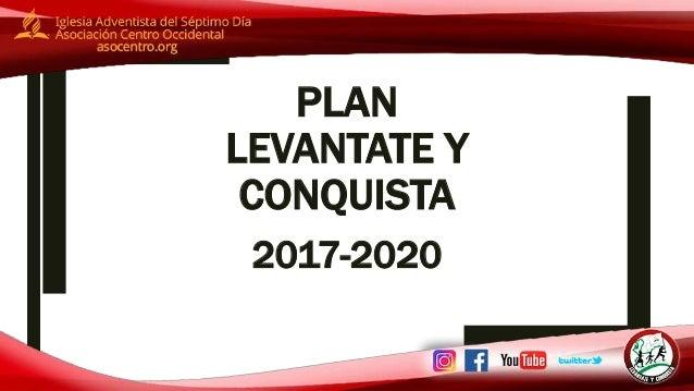 PLAN LEVANTATE Y CONQUISTA 2017-2020