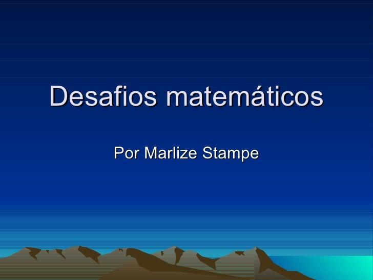 Desafios matemáticos Por Marlize Stampe