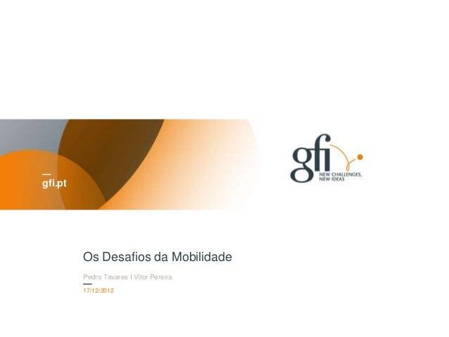 gfi.pt         Os Desafios da Mobilidade         Pedro Tavares I Vítor Pereira         17/12/2012         Titre de la prés...