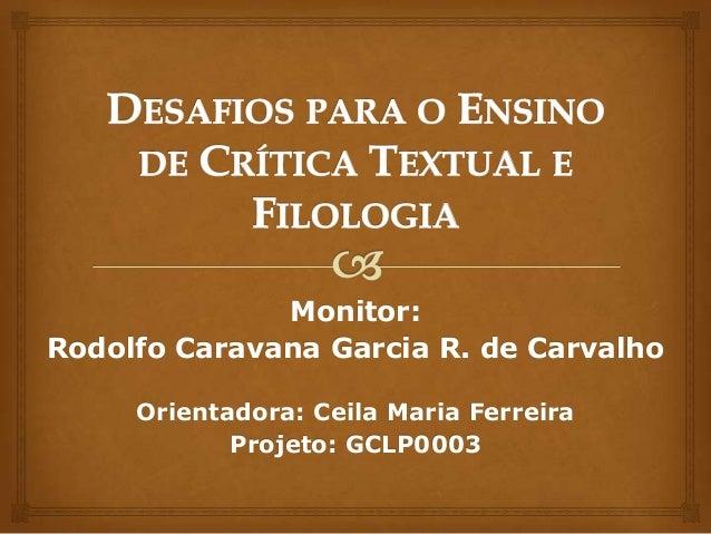 Monitor: Rodolfo Caravana Garcia R. de Carvalho Orientadora: Ceila Maria Ferreira Projeto: GCLP0003