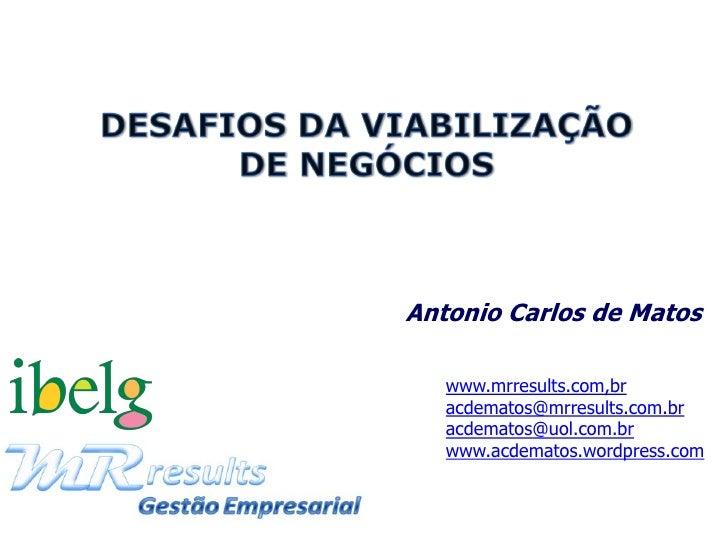 Antonio Carlos de Matos   www.mrresults.com,br   acdematos@mrresults.com.br   acdematos@uol.com.br   www.acdematos.wordpre...