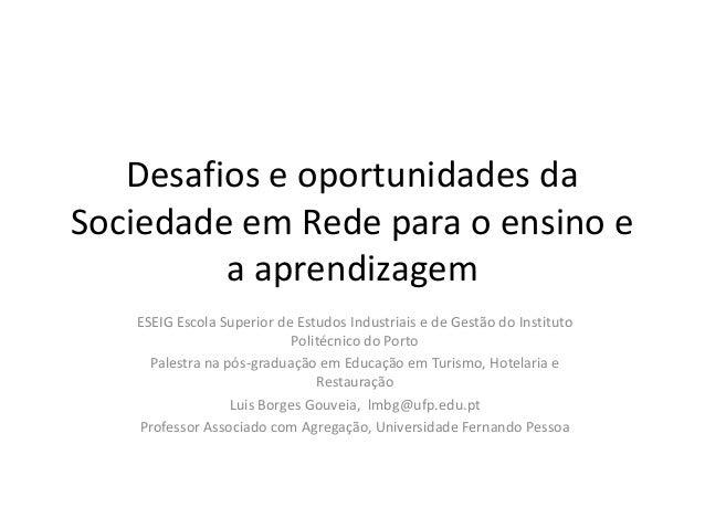 Desafios e oportunidades da Sociedade em Rede para o ensino e a aprendizagem ESEIG Escola Superior de Estudos Industriais ...