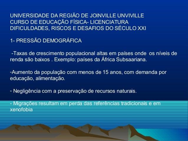 UNIVERSIDADE DA REGIÃO DE JOINVILLE UNVIVILLE  CURSO DE EDUCAÇÃO FÍSICA- LICENCIATURA  DIFICULDADES, RISCOS E DESAFIOS DO ...