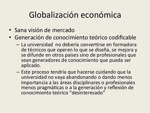 Globalización  polí<ca   • La  universidad  puede  educar  y  encauzar  la  fuerza  creciente  de ...