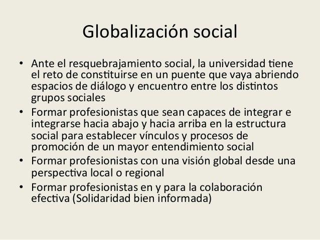Globalización  cultural   • La  universidad  es  un  espacio  privilegiado  para  la  apertura,  la...