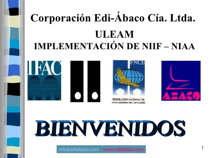 Corporación Edi-Ábaco Cía. Ltda.                    ULEAM IMPLEMENTACIÓN DE NIIF – NIAA          info@ediabaco.com www.edi...