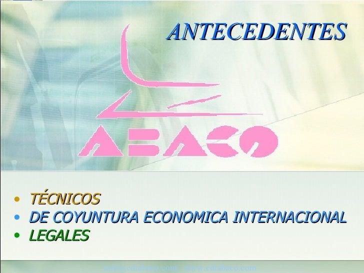 ANTECEDENTES     •   TÉCNICOS •   DE COYUNTURA ECONOMICA INTERNACIONAL •   LEGALES                                        ...