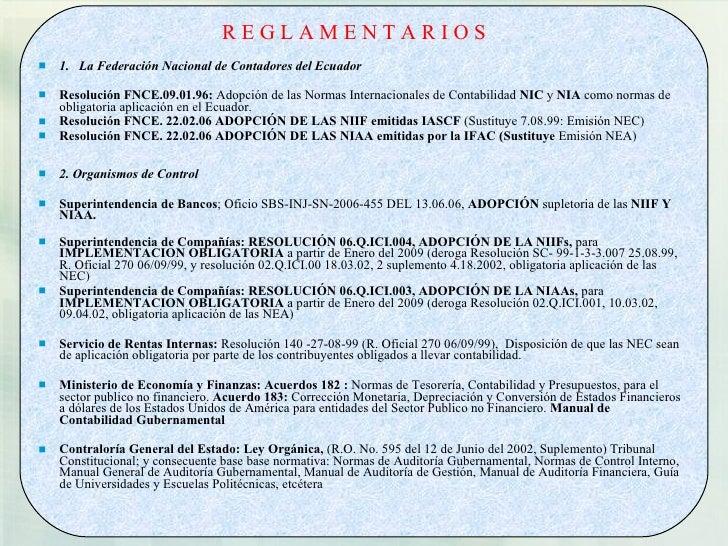 REGLAMENTARIOS    1. La Federación Nacional de Contadores del Ecuador   Resolución FNCE.09.01.96: Adopción de las Normas...