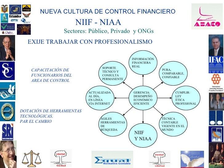 NUEVA CULTURA DE CONTROL FINANCIERO                        NIIF - NIAA                  Sectores: Público, Privado y ONGs ...