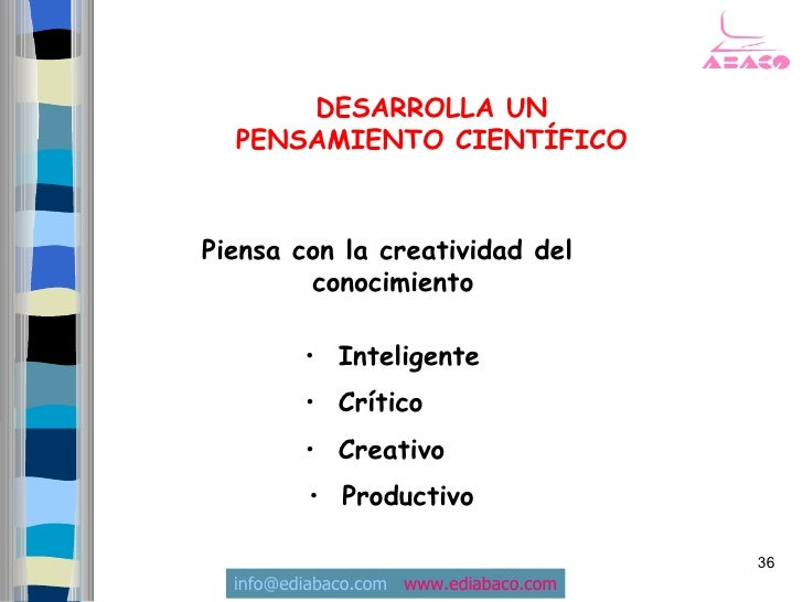 DESARROLLA UN   PENSAMIENTO CIENTÍFICO    Piensa con la creatividad del         conocimiento           • Inteligente      ...