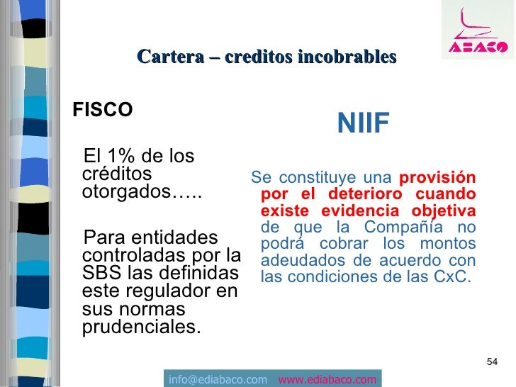 Cartera – creditos incobrables  FISCO                                       NIIF El 1% de los créditos          Se constit...