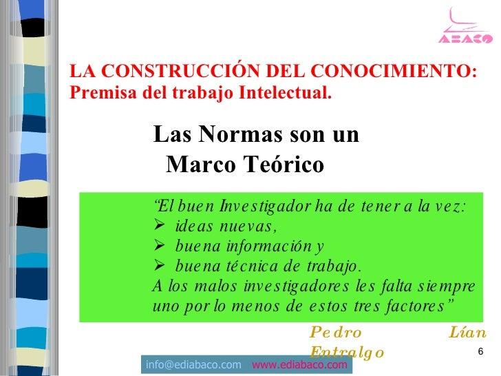 LA CONSTRUCCIÓN DEL CONOCIMIENTO: Premisa del trabajo Intelectual.         Las Normas son un         Marco Teórico        ...